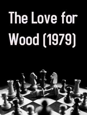 The Love for Wood (1979)