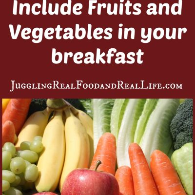 10 Easy Ways to Include Fruits and Veggies In Your Breakfast – Juggling Real Food and Real Life