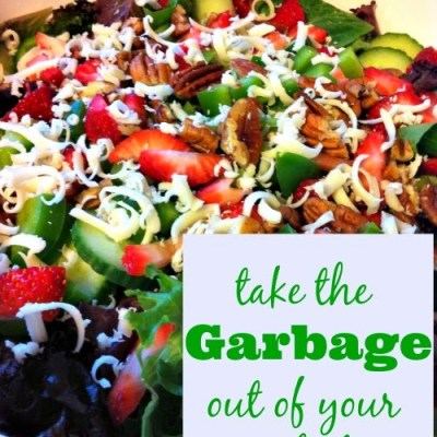 Take the Garbage Out of Your Salad – Juggling Real Food and Real Life