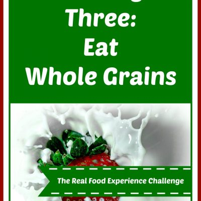 The Real Food Experience Challenge:  Add Whole Grains