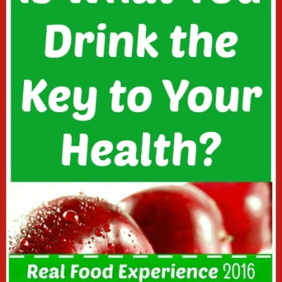 Real Food Experience Week 7: Drink Real Beverages for Better Health
