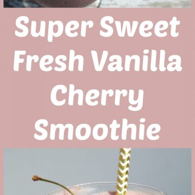 Super Sweet Fresh Vanilla Cherry Smoothie Recipe