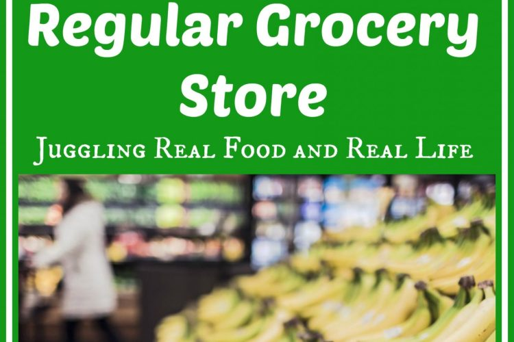 10 Tips For Buying Real Food at Your Regular Grocery Store