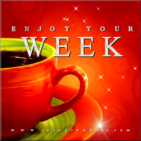 Enjoy Your Week 30 Graphics Quotes Comments Images Amp Greetings For Myspace Facebook