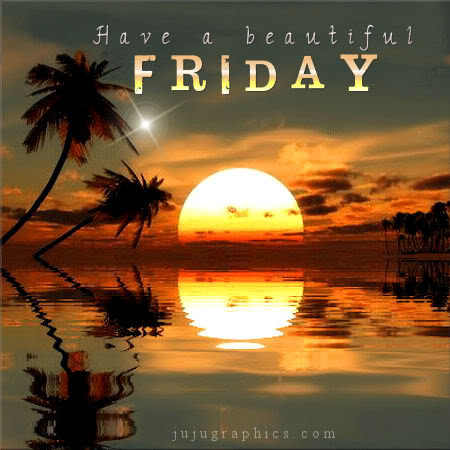 Have A Beautiful Friday 6 Graphics Quotes Comments Images Amp Greetings For Myspace Facebook