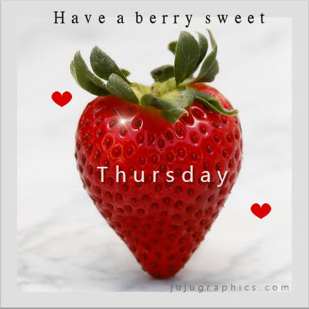 Have A Berry Sweet Thursday Graphics Quotes Comments Images Amp Greetings For Myspace