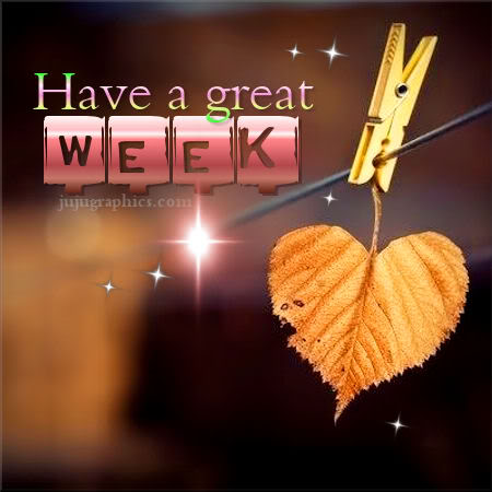 Have A Great Week 10 Graphics Quotes Comments Images Amp Greetings For Myspace Facebook
