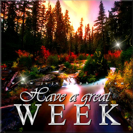Have A Great Week 124 Graphics Quotes Comments Images