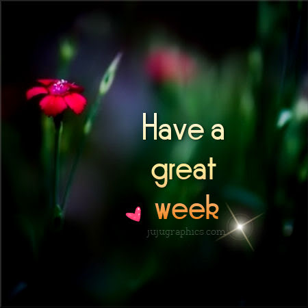 Have A Great Week 16 Graphics Quotes Comments Images Amp Greetings For Myspace Facebook