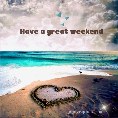 Have A Great Weekend 49 Graphics Quotes Comments