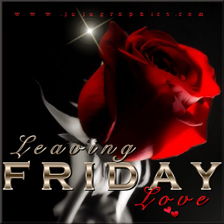 Leaving Friday Love 3 Graphics Quotes Comments Images Amp Greetings For Myspace Facebook