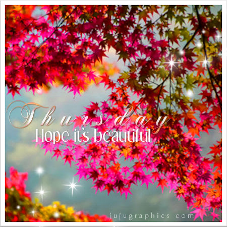 Thursday Hope Its Beautiful Graphics Quotes Comments Images Amp Greetings For Myspace