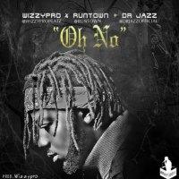 """JBAudio: WizzyPro - """"Oh No"""" ft. Runtown & Dr. Jazz"""