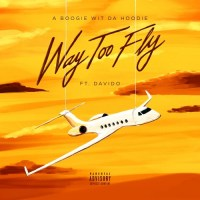 A Boogie With Da Hoodie feat. Davido - Way Too Fly