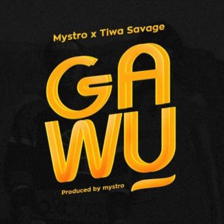 Mystro ft. Tiwa Savage – Gawu