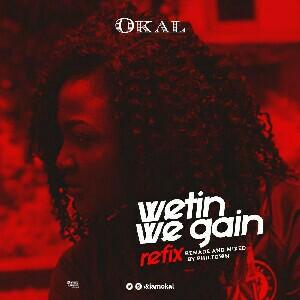 Download MUSIC: Okal – Wetin We Gain (Refix) IMG 20180913 223820 245 mp3 mp4 GurusFiles.Com.Ng