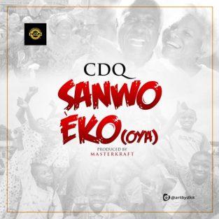 CDQ - Sanwo Eko (OYA) (Prod By Masterkraft)
