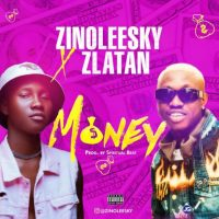 Zinoleesky – Money ft. Zlatan