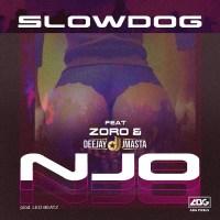 Slowdog – Njo ft. Zoro, Deejay J Masta