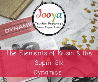 Elements of Music and the Super Six – Dynamics blog post from Jooya Teaching Resources