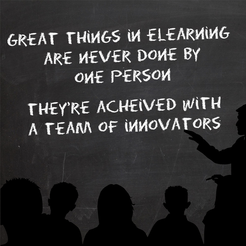 Great things in eLearning are never done by one person - they're achieved with a team of innovators
