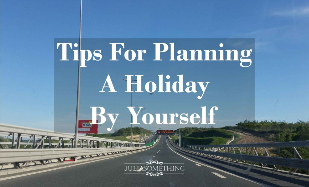 tips for planning a trip by myself