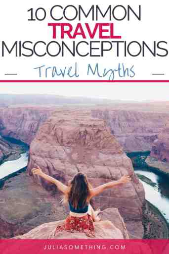 Travel Myths: 10 Common Travel Misconceptions You Need to Stop Telling Yourself