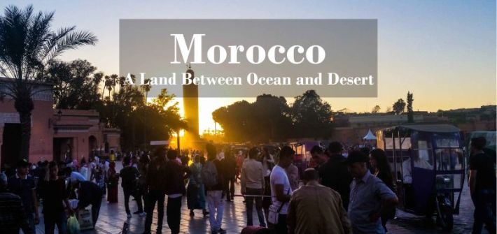 Morocco a land between ocean and desert