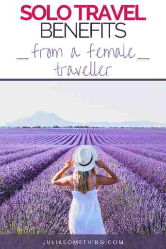 Solo Travel Benefits: Great Things Happened After Travelling Alone