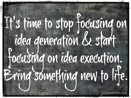focus on idea execution not idea generation 1