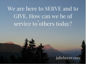 We are here to SERVE and to GIVE. How can we be of service to others today- (1)