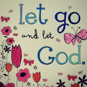 Let Go and Let God. Cast your cares on the Lord and He will sustain you. Psalm 55:22