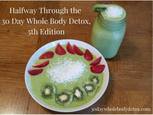 Halfway Through the 30 Day Whole Body Detox,5th Edition