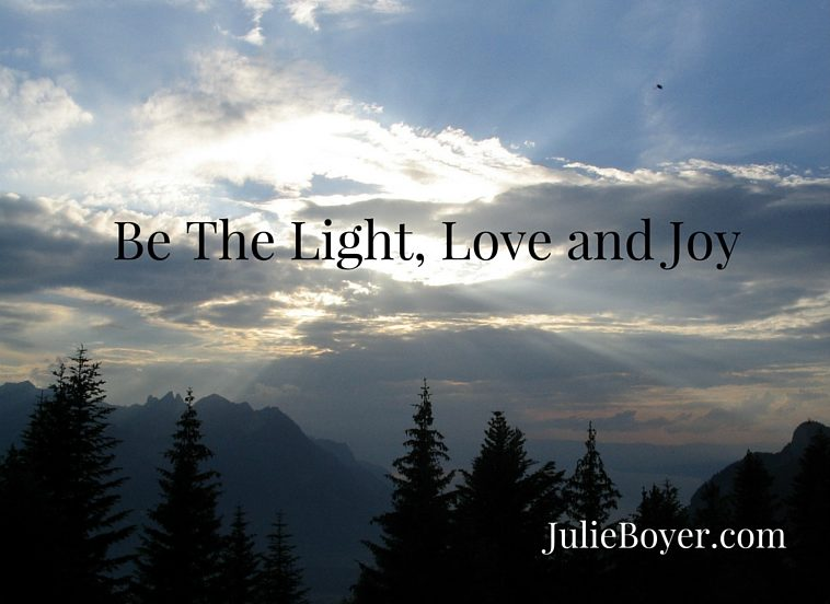 Be The Light, Love and Joy In Someone Else's Life Today