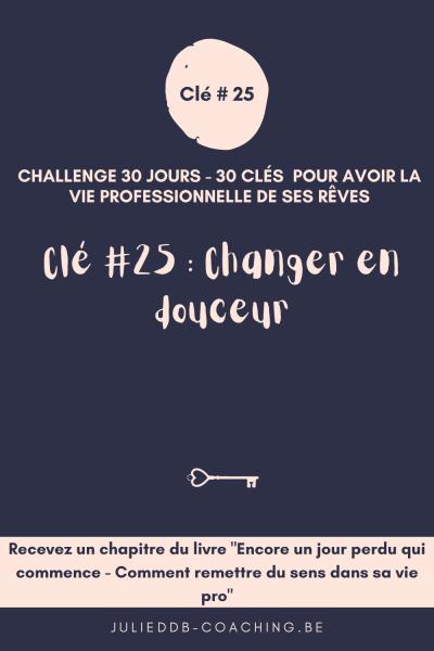 Clé #25 pour la vie pro de ses rêves : changer oui, mais en douceur !