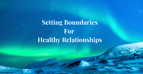 Setting Boundaries For Healthy Relationships