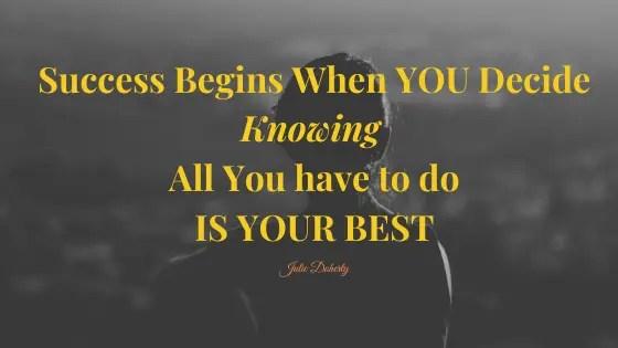 Success begins when you Decide