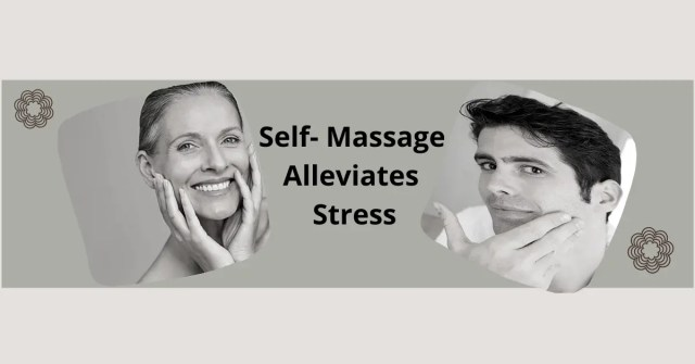 Self Massage Alleviates Stress