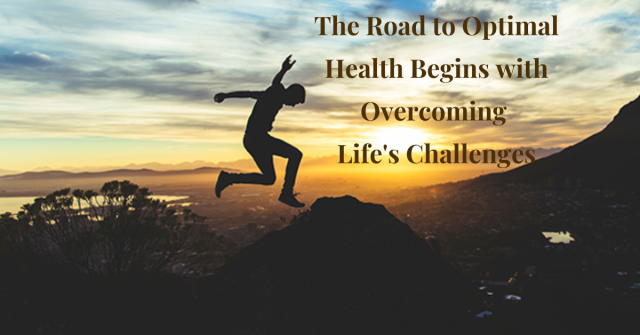 The Road to Optimal Health Begins with Overcoming Life's Challenges