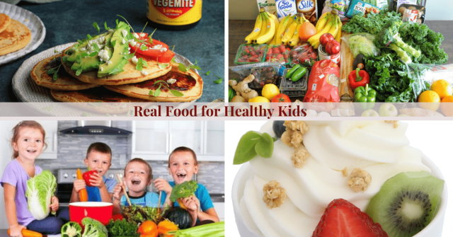 Real Food for Healthy Kids Getting your Kids to Eat Healthy