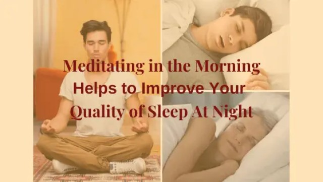 Meditating in the morning helps to improve your Quality of Sleep