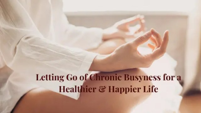 Is Chronic Busyness Causing you Chronic Stress?