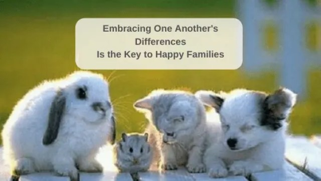 Embracing One Another's Differences Is the Key to Happy Families