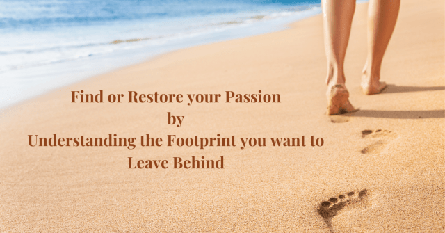 Find-or-Restore-your-Passion-by-Understanding-the-Footprint-you-want-to-Leave-Behind