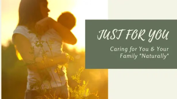 """Just for You by Julie Caring for you and your family """"Naturally"""""""
