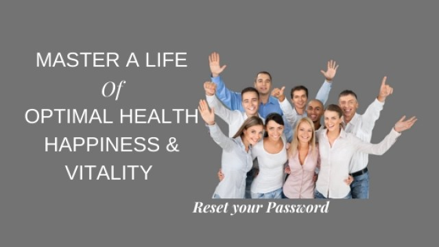 Master a Life of Optimal Health, Happiness & Vitality Reset Password