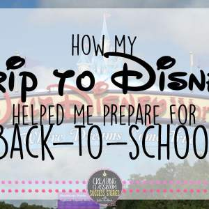 How My Trip to Disney Helped Me Prepare for Back-to-School