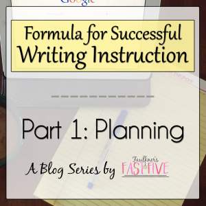 A Formula for Successful Writing Instruction Series: #1 Planning