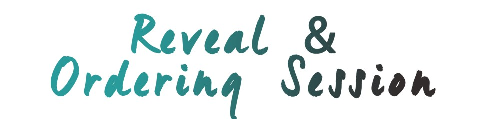 reveal & ordering session