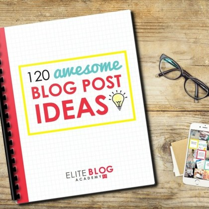 120 Awesome Blog Post Ideas - from Elite Blog Academy | #bloggingtips | #EBA | #freeblogtips | #amblogging